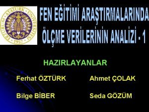 HAZIRLAYANLAR Ferhat ZTRK Ahmet OLAK Bilge BBER Seda