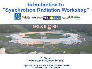 Introduction to Synchrotron Radiation Workshop NSLSII BNL O