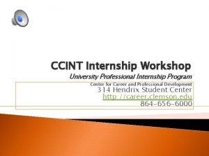 CCINT Internship Workshop University Professional Internship Program Center