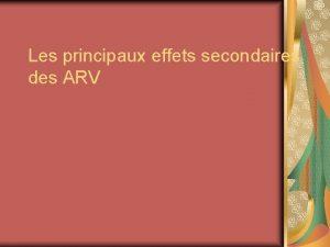Les principaux effets secondaires des ARV Effets secondaires