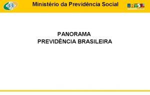 Ministrio da Previdncia Social PANORAMA PREVIDNCIA BRASILEIRA Ministrio
