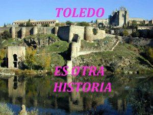 TOLEDO ES OTRA HISTORIA VISTA DE TOLEDO EN