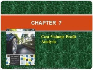 CHAPTER 7 CostVolumeProfit Analysis Copyright 2015 Mc GrawHill