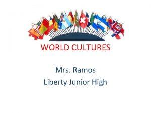 WORLD CULTURES Mrs Ramos Liberty Junior High Units