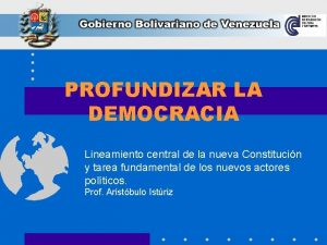 PROFUNDIZAR LA DEMOCRACIA Lineamiento central de la nueva