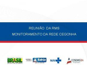 REUNIO DA RMS MONITORAMENTO DA REDE CEGONHA Processo