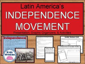 Latin Americas INDEPENDENCE MOVEMENT Presentation Graphic Organizers Activities