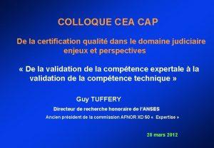 COLLOQUE CEA CAP De la certification qualit dans