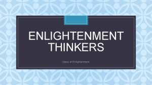 ENLIGHTENMENT THINKERS C Ideas of Enlightenment Enlightenment Thinkers