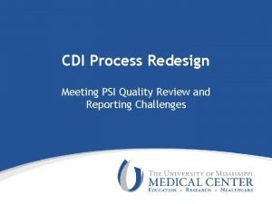 CDI Process Redesign Meeting PSI Quality Review and