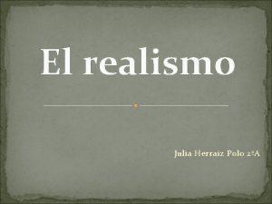 El realismo Julia Herraiz Polo 2A ndice Marco