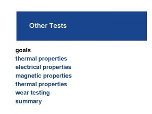 Other Tests goals thermal properties electrical properties magnetic