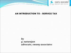 AN INTRODUCTION TO SERVICE TAX by g natarajan