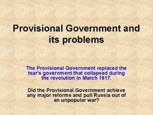 Provisional Government and its problems The Provisional Government
