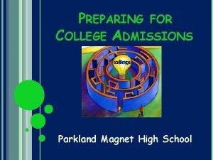 PREPARING FOR COLLEGE ADMISSIONS Parkland Magnet High School