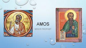 AMOS MINOR PROPHET BACKGROUND AMOS WROTE HIS BOOK