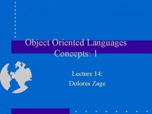 Object Oriented Languages Concepts 1 Lecture 14 Dolores
