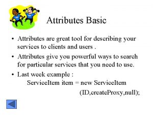 Attributes Basic Attributes are great tool for describing