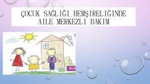 OCUK SALII HEMIRELIINDE AILE MERKEZLI BAKIM 1 AILE