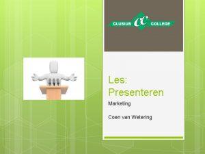 Les Presenteren Marketing Coen van Wetering Wat gaan
