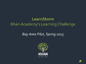 Learn Storm Khan Academys Learning Challenge Bay Area