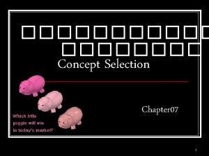 Concept Selection Chapter 07 1 Planning Concept Development