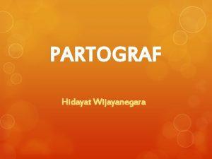 PARTOGRAF Hidayat Wijayanegara PARTOGRAF Alat bantu digunakan selama