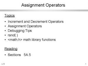 Assignment Operators Topics Increment and Decrement Operators Assignment