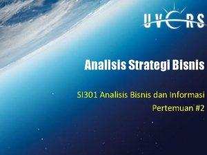 Analisis Strategi Bisnis SI 301 Analisis Bisnis dan