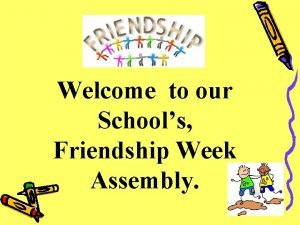 Welcome to our Schools Friendship Week Assembly Love