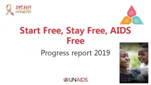 Start Free Stay Free AIDS Free Progress report
