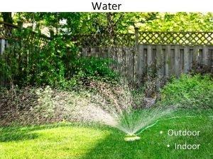 Water Outdoor Indoor Outdoor Water Irrigation Minimize need