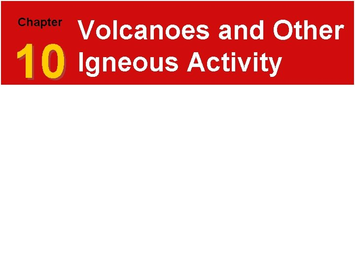 Chapter 10 Volcanoes and Other Igneous Activity 10