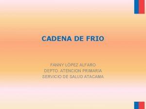 CADENA DE FRIO FANNY LPEZ ALFARO DEPTO ATENCION