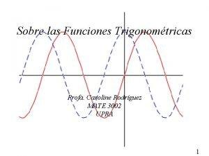 Sobre las Funciones Trigonomtricas Profa Caroline Rodrguez MATE