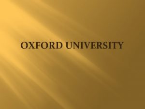 OXFORD UNIVERSITY Oxford University is one of the