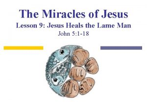 The Miracles of Jesus Lesson 9 Jesus Heals