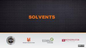 SOLVENTS Characteristics Dissolve or disperse other chemicals Evaporate