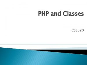 PHP and Classes CS 3520 Classes and Objects