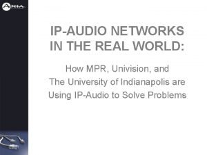 IPAUDIO NETWORKS IN THE REAL WORLD How MPR