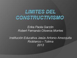 LIMITES DEL CONSTRUCTIVISMO Erika Paola Garzn Robert Fernando