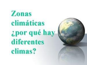 Zonas climticas por qu hay diferentes climas Por