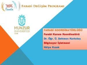 FARAB KOORDNATRL Farabi Kurum Koordinatr Dr r ehmus