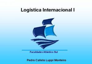 Logstica Internacional I Faculdades Atlntico Sul Pedro Calisto