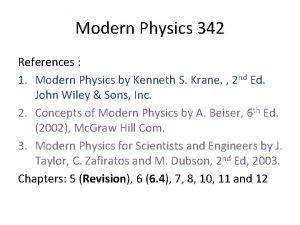 Modern Physics 342 References 1 Modern Physics by