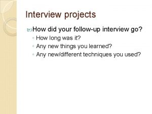 Interview projects How did your followup interview go