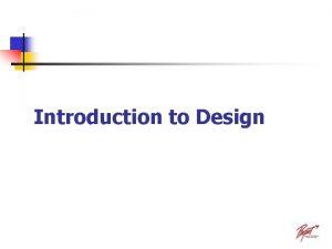 Introduction to Design Introduction to Design The Design