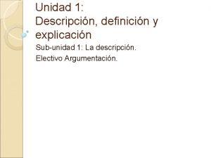Unidad 1 Descripcin definicin y explicacin Subunidad 1