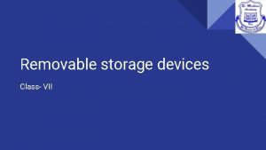 Removable storage devices Class VII Removable storage devices