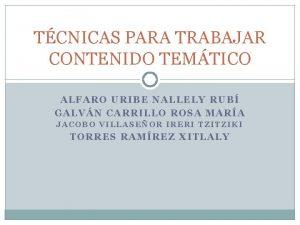 TCNICAS PARA TRABAJAR CONTENIDO TEMTICO ALFARO URIBE NALLELY